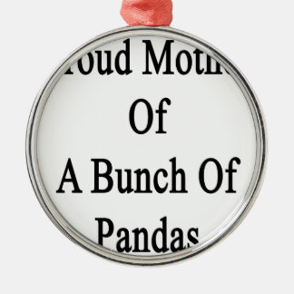 Proud Mother Of A Bunch Of Pandas Metal Ornament