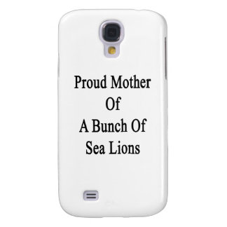 Proud Mother Of A Bunch Of Sea Lions Samsung Galaxy S4 Case
