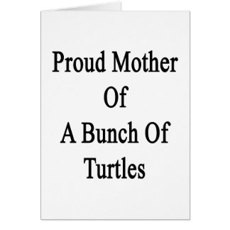 Proud Mother Of A Bunch Of Turtles Card