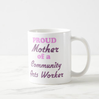 Proud Mother of a Community Arts Worker Classic White Coffee Mug