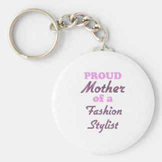 Proud Mother of a Fashion Stylist Key Chain
