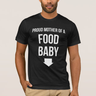 Proud Mother Of A Food Baby T-Shirt