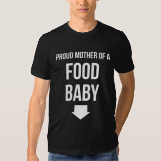Proud Mother Of A Food Baby Tee Shirt