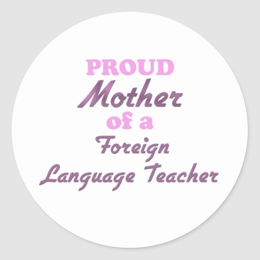 Proud Mother of a Foreign Language Teacher Round Sticker