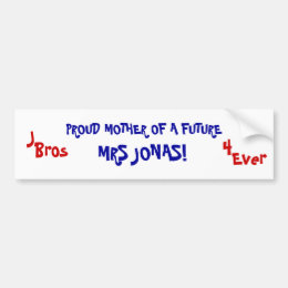 PROUD MOTHER OF A FUTURE, MRS JONAS!, J, Bros, ... Bumper Sticker