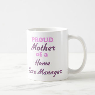 Proud Mother of a Home Care Manager Coffee Mug