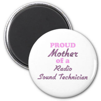 Proud Mother of a Radio Sound Technician 2 Inch Round Magnet