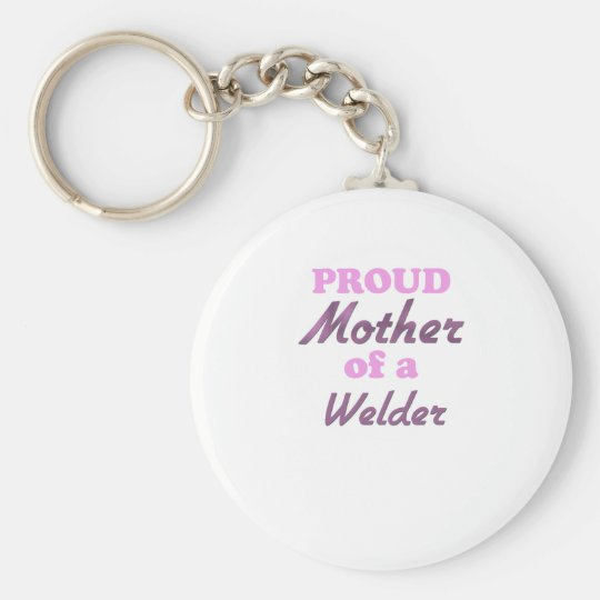 Proud Mother of a Welder Keychain