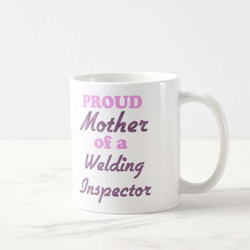 Proud Mother of a Welding Inspector Classic White Coffee Mug
