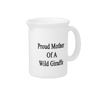Proud Mother Of A Wild Giraffe Beverage Pitchers