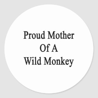 Proud Mother Of A Wild Monkey Classic Round Sticker