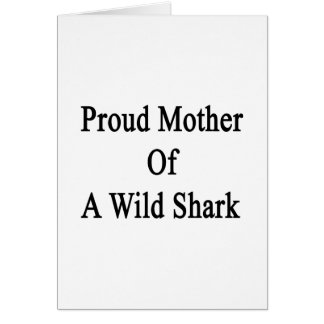 Proud Mother Of A Wild Shark Greeting Card