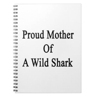 Proud Mother Of A Wild Shark Note Book