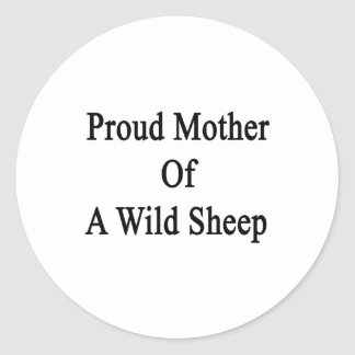 Proud Mother Of A Wild Sheep Round Sticker
