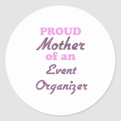 Proud Mother of an Event Organizer Round Sticker