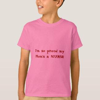 Proud my Mom's a NURSE! T-Shirt