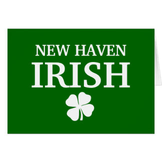 Proud NEW HAVEN IRISH! St Patrick's Day Greeting Cards