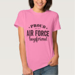 Proud of my AIR FORCE boyfriend Tee Shirts