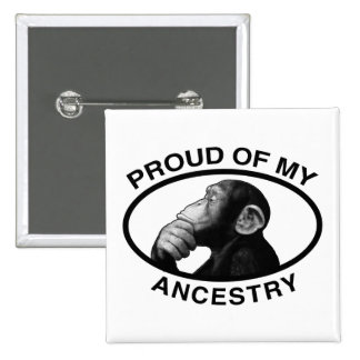 Proud Of My Ancestry Chimp Pinback Buttons