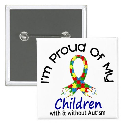 Proud Of My Children With & Without Autism Buttons