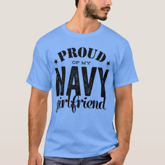 Proud of my Navy GirlfriendMilitary Service T-Shirt