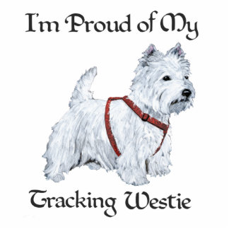 Proud of My Tracking Westie Cutout