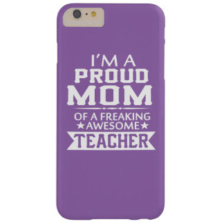 PROUD OF TEACHER'S MOM BARELY THERE iPhone 6 PLUS CASE