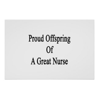 Proud Offspring Of A Great Nurse Poster