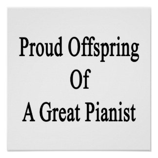 Proud Offspring Of A Great Pianist Poster