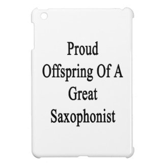 Proud Offspring Of A Great Saxophonist iPad Mini Cases