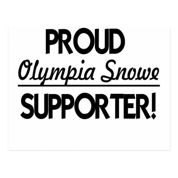 Proud Olympia Snowe Supporter! Postcard