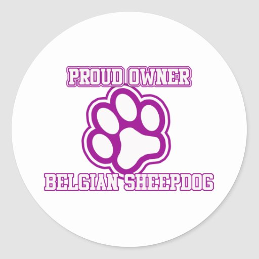 Proud Owner of a Belgian Sheepdog Classic Round Sticker