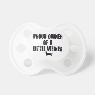 Proud Owner of a Little Weiner Pacifier