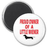 Proud Owner of a Little Wiener Fridge Magnet
