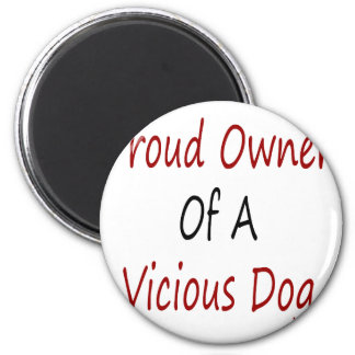 Proud Owner Of A Vicious Dog 2 Inch Round Magnet