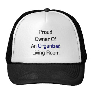 Proud Owner Of An Organized Living Room Trucker Hat
