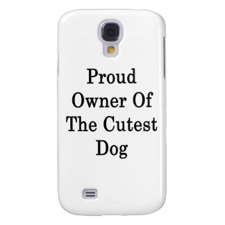 Proud Owner Of The Cutest Dog Samsung Galaxy S4 Cover