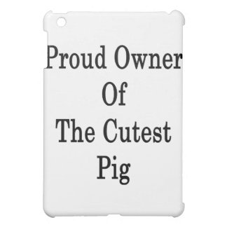 Proud Owner Of The Cutest Pig iPad Mini Covers