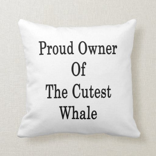 Proud Owner Of The Cutest Whale Pillow