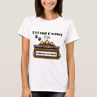 Proud Owner World's Greatest Chinese Crested T-Shirt
