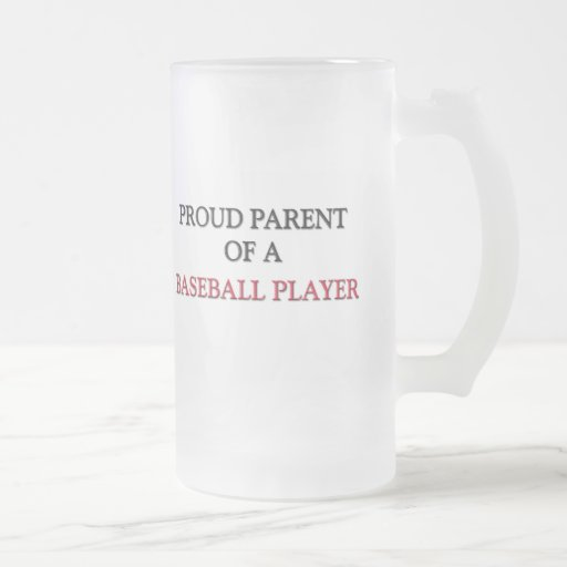 Proud Parent Of A BASEBALL PLAYER 16 Oz Frosted Glass Beer Mug