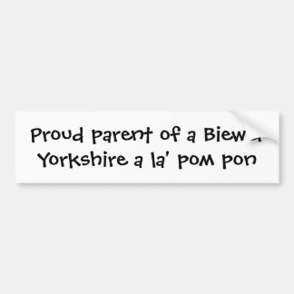 Proud parent of a Biewer Yorkshire a la' pom pon Car Bumper Sticker