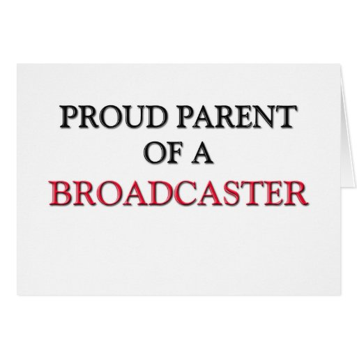 Proud Parent Of A BROADCASTER Greeting Card