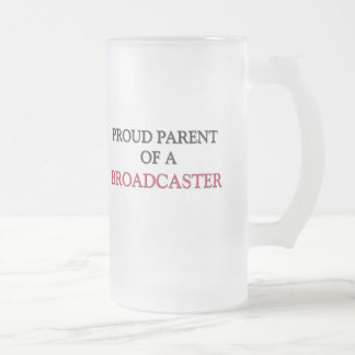 Proud Parent Of A BROADCASTER 16 Oz Frosted Glass Beer Mug