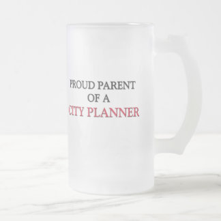 Proud Parent Of A CITY PLANNER 16 Oz Frosted Glass Beer Mug