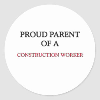 Proud Parent Of A CONSTRUCTION WORKER Classic Round Sticker