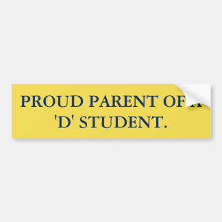 PROUD PARENT OF A 'D' STUDENT BUMPER STICKER