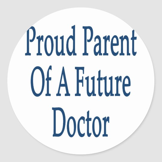 Proud Parent Of A Future Doctor Classic Round Sticker