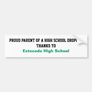 Proud Parent of a High School Dropout Bumper Sticker