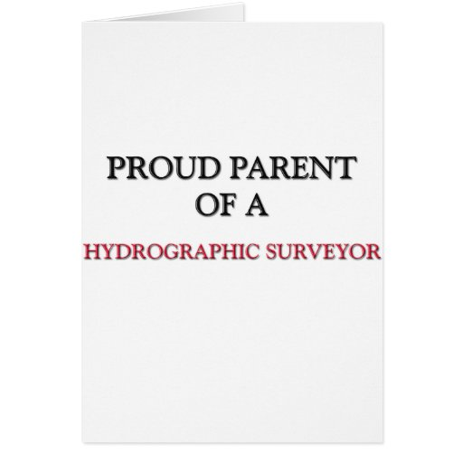 Proud Parent Of A HYDROGRAPHIC SURVEYOR Greeting Card